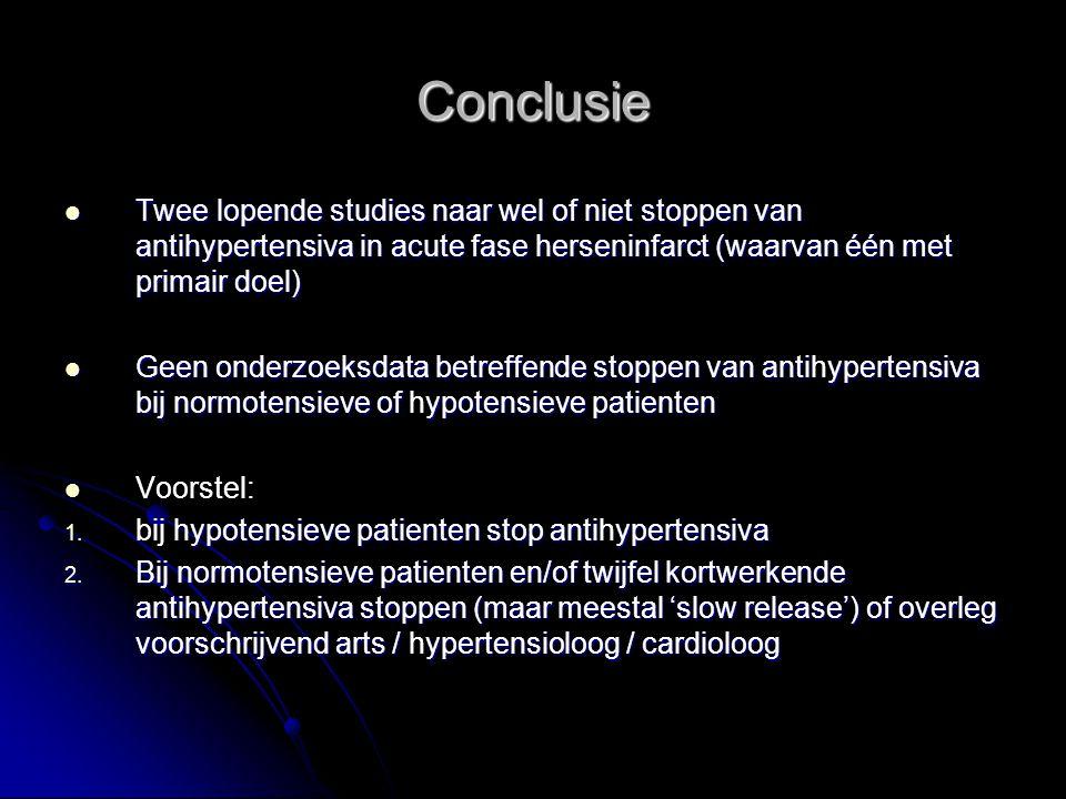 Conclusie Twee lopende studies naar wel of niet stoppen van antihypertensiva in acute fase herseninfarct (waarvan één met primair doel)