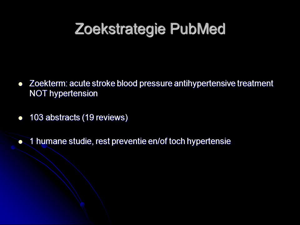 Zoekstrategie PubMed Zoekterm: acute stroke blood pressure antihypertensive treatment NOT hypertension.