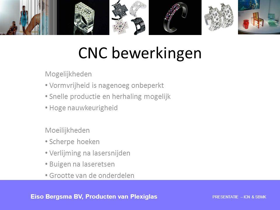 CNC bewerkingen Mogelijkheden Vormvrijheid is nagenoeg onbeperkt