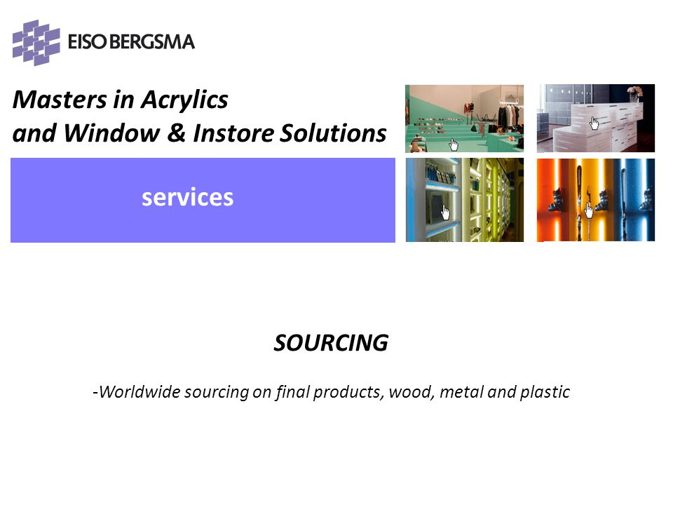 Worldwide sourcing on final products, wood, metal and plastic