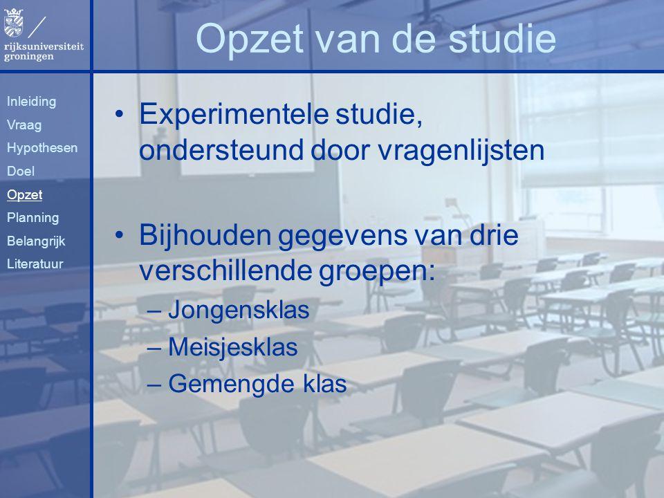 Opzet van de studie Inleiding. Vraag. Hypothesen. Doel. Opzet. Planning. Belangrijk. Literatuur.