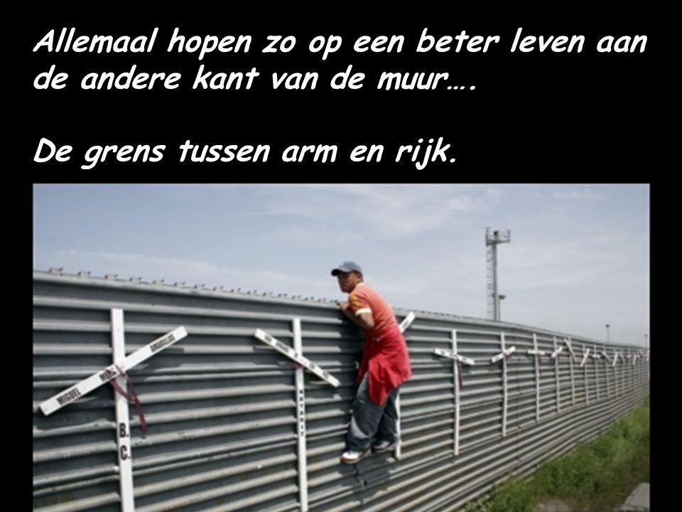 Allemaal hopen zo op een beter leven aan de andere kant van de muur….