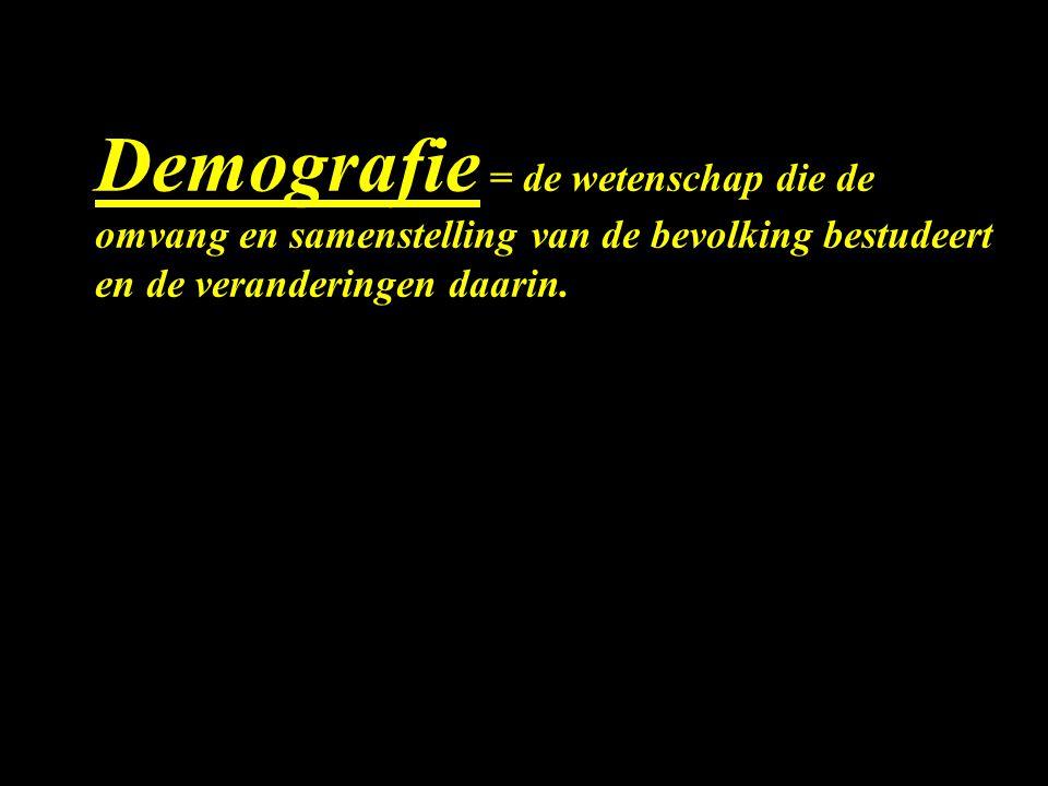 Demografie = de wetenschap die de omvang en samenstelling van de bevolking bestudeert en de veranderingen daarin.