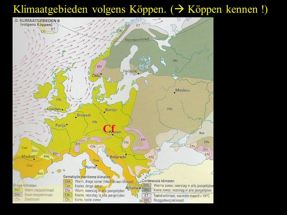 Klimaatgebieden volgens Köppen. ( Köppen kennen !)