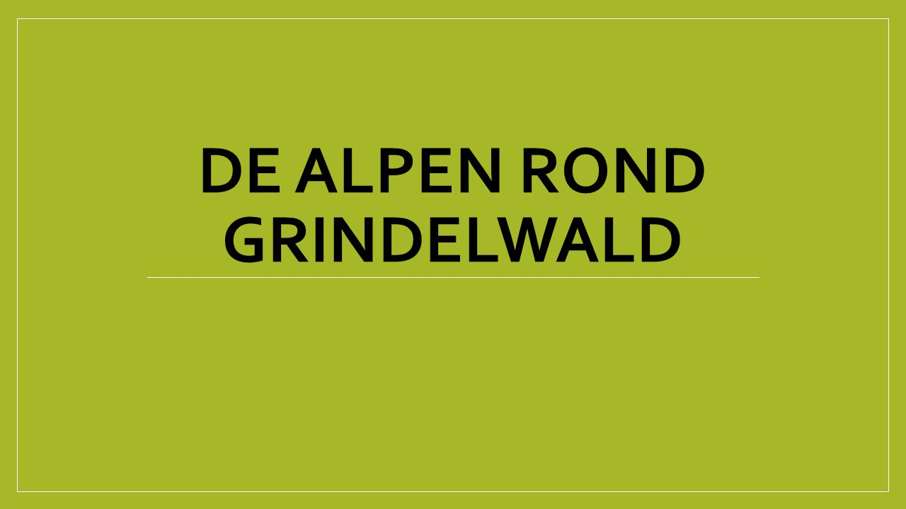 De ALPEN ROND GRINDELWALD