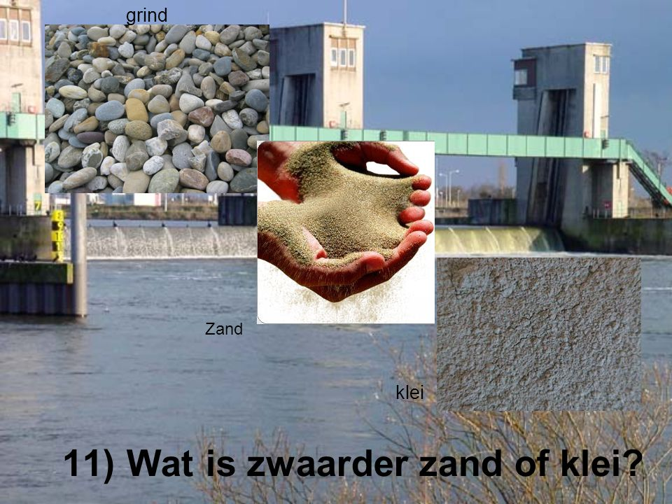 11) Wat is zwaarder zand of klei