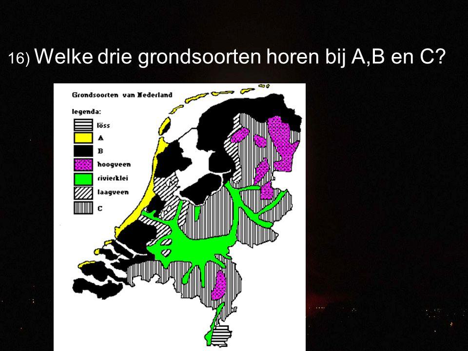 16) Welke drie grondsoorten horen bij A,B en C