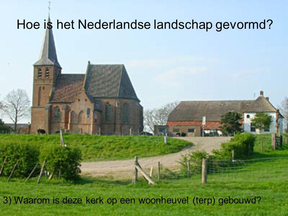 Hoe is het Nederlandse landschap gevormd
