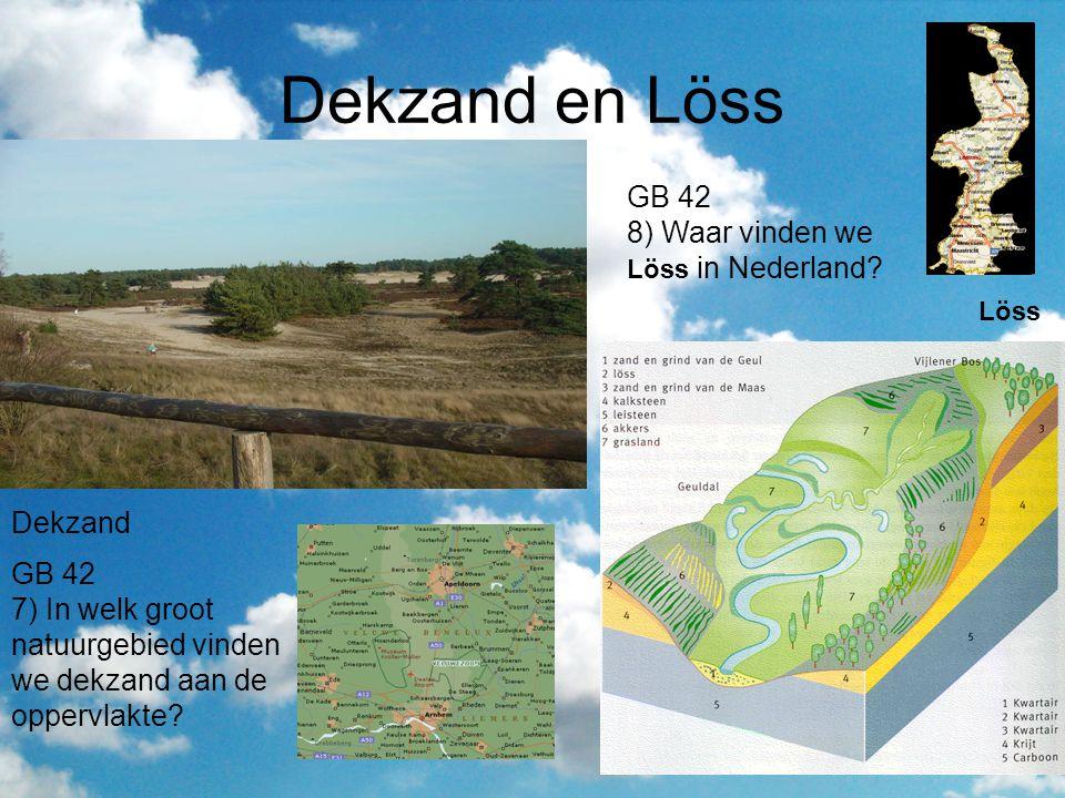 Dekzand en Löss GB 42 8) Waar vinden we Löss in Nederland Dekzand