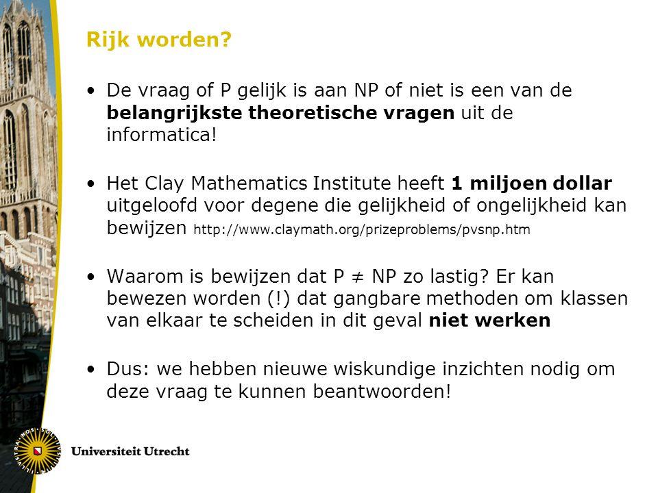 Rijk worden De vraag of P gelijk is aan NP of niet is een van de belangrijkste theoretische vragen uit de informatica!