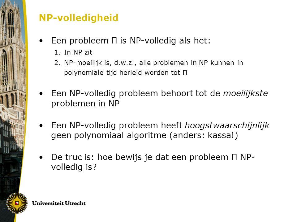 NP-volledigheid Een probleem Π is NP-volledig als het:
