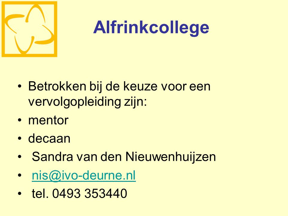 Alfrinkcollege Betrokken bij de keuze voor een vervolgopleiding zijn: