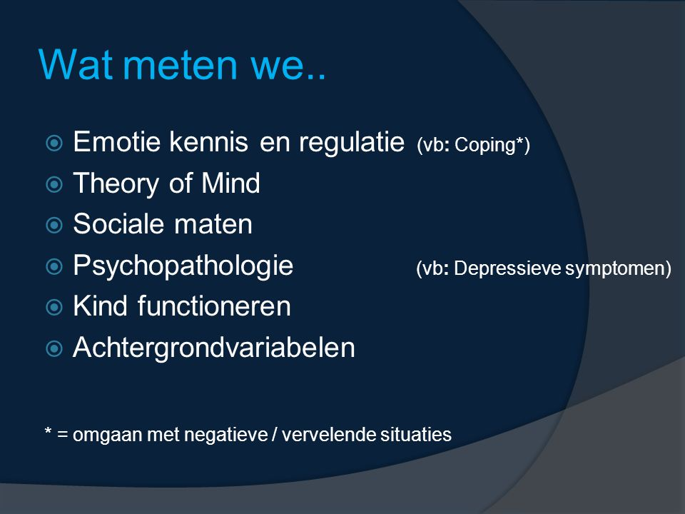 Wat meten we.. Emotie kennis en regulatie (vb: Coping*) Theory of Mind