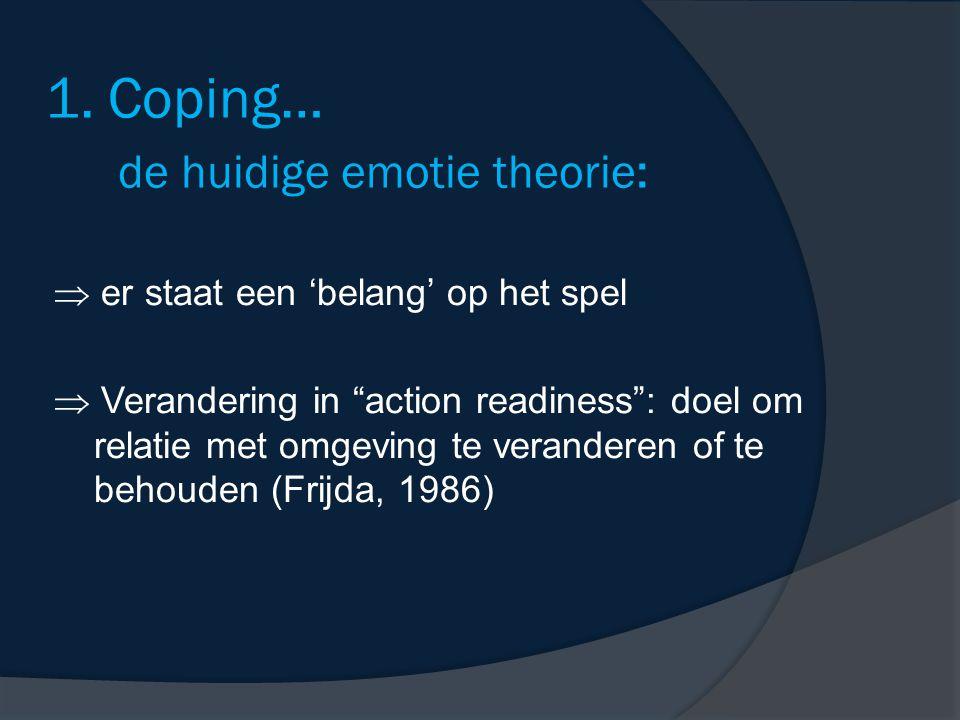 1. Coping… de huidige emotie theorie: