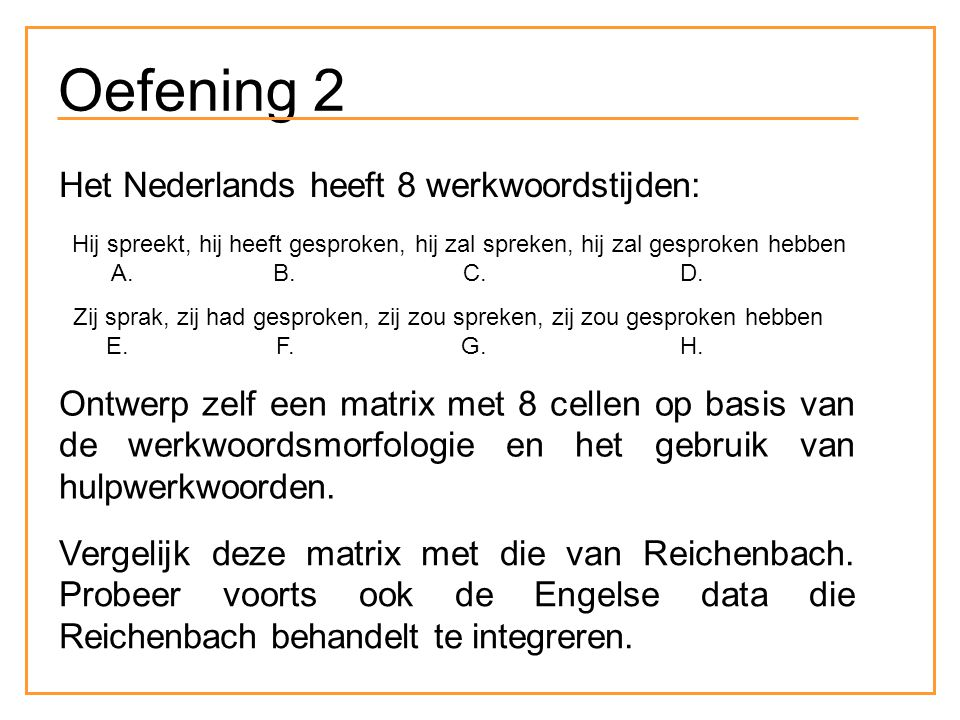 Oefening 2 Het Nederlands heeft 8 werkwoordstijden: