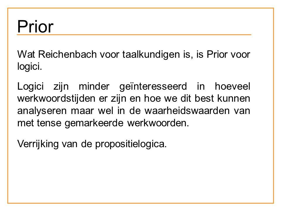 Prior Wat Reichenbach voor taalkundigen is, is Prior voor logici.