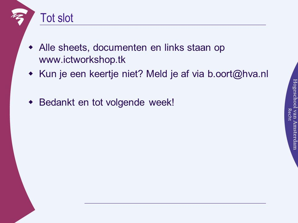 Tot slot Alle sheets, documenten en links staan op www.ictworkshop.tk