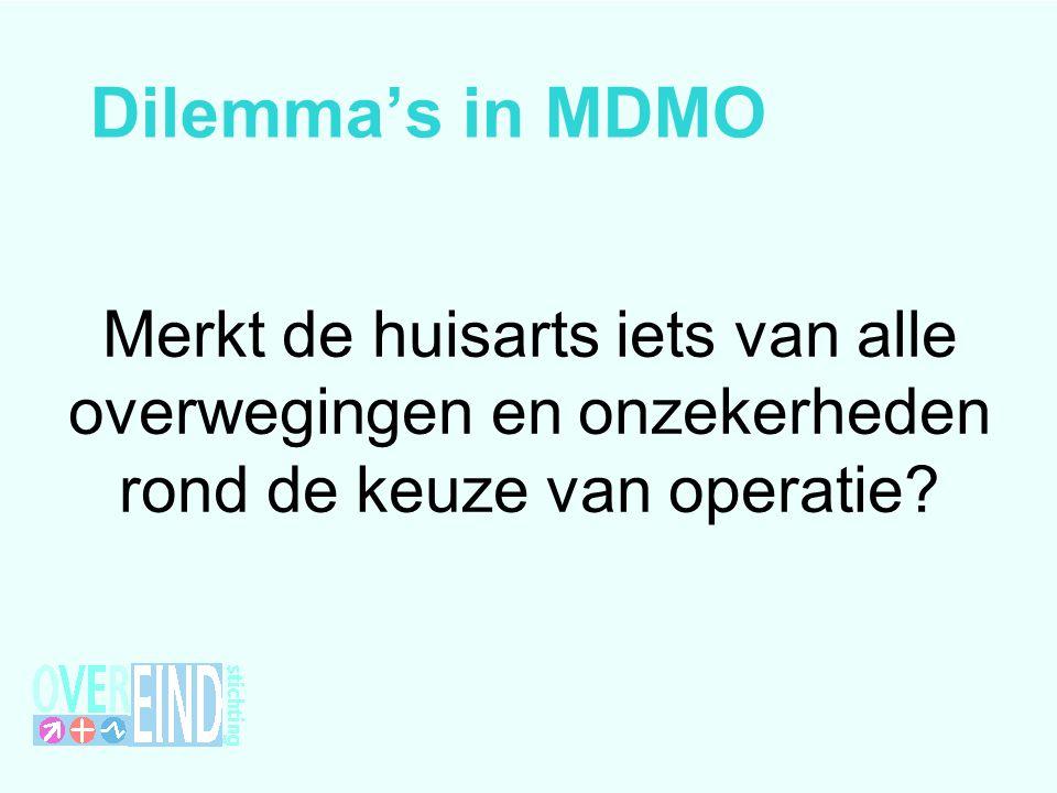 Dilemma's in MDMO Merkt de huisarts iets van alle overwegingen en onzekerheden rond de keuze van operatie