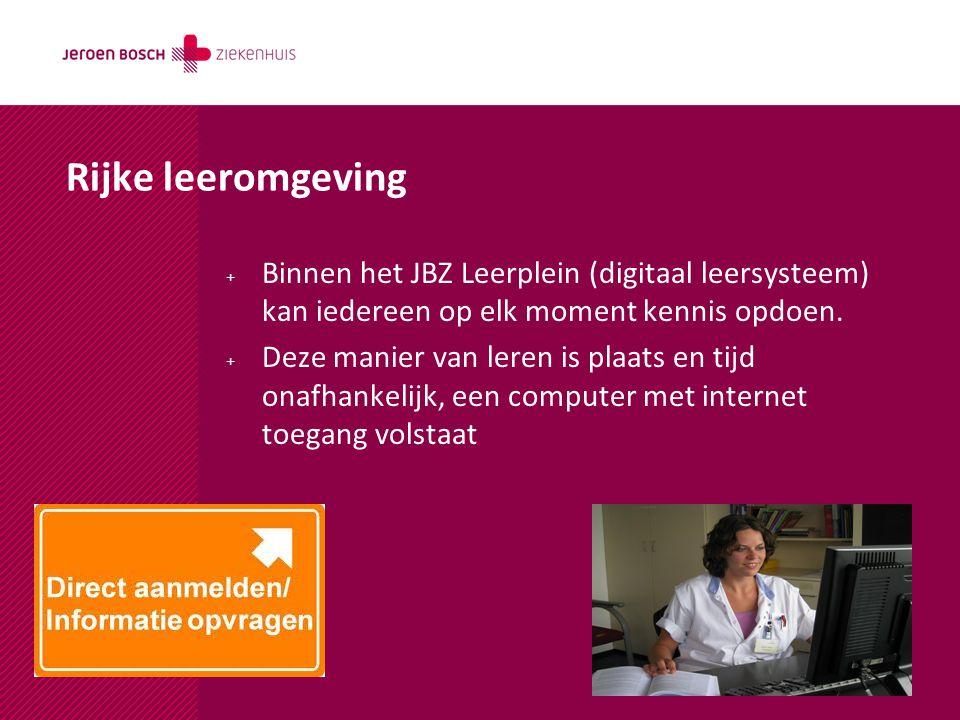 Rijke leeromgeving Binnen het JBZ Leerplein (digitaal leersysteem) kan iedereen op elk moment kennis opdoen.