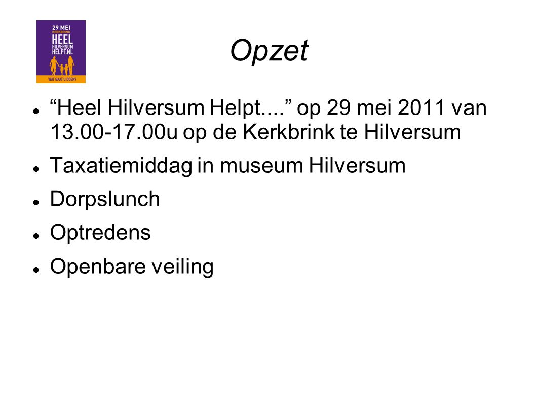 Opzet Heel Hilversum Helpt.... op 29 mei 2011 van 13.00-17.00u op de Kerkbrink te Hilversum. Taxatiemiddag in museum Hilversum.