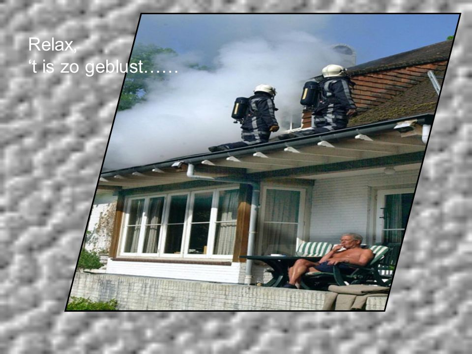 Relax, 't is zo geblust……