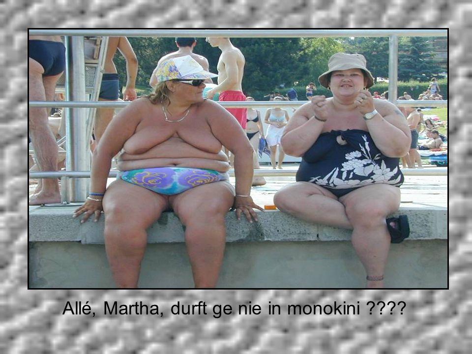 Allé, Martha, durft ge nie in monokini
