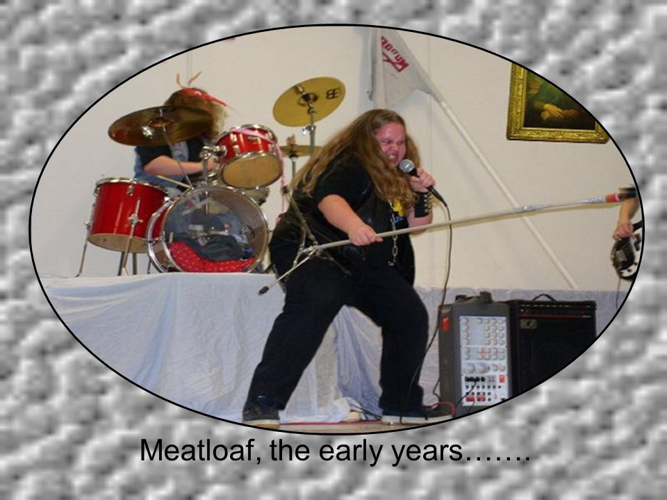 Meatloaf, the early years…….