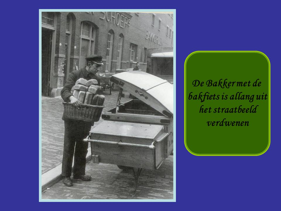 Bakker De Bakker met de bakfiets is allang uit het straatbeeld