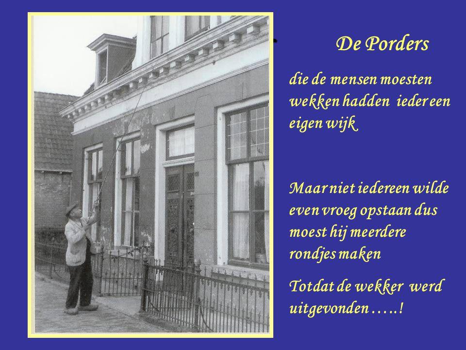 Porder De Porders. die de mensen moesten wekken hadden ieder een eigen wijk.