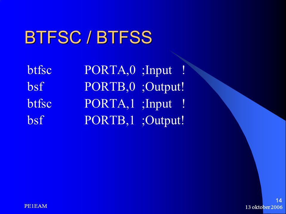 BTFSC / BTFSS btfsc PORTA,0 ;Input ! bsf PORTB,0 ;Output!