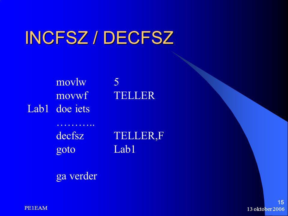 INCFSZ / DECFSZ movlw 5 movwf TELLER Lab1 doe iets ………..