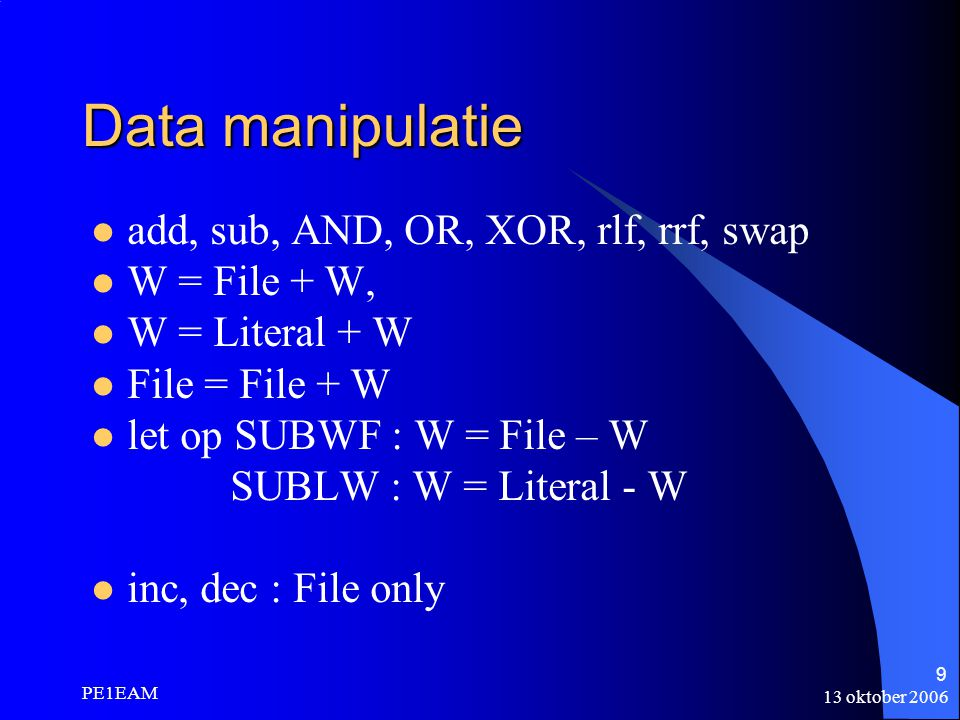 Data manipulatie add, sub, AND, OR, XOR, rlf, rrf, swap W = File + W,