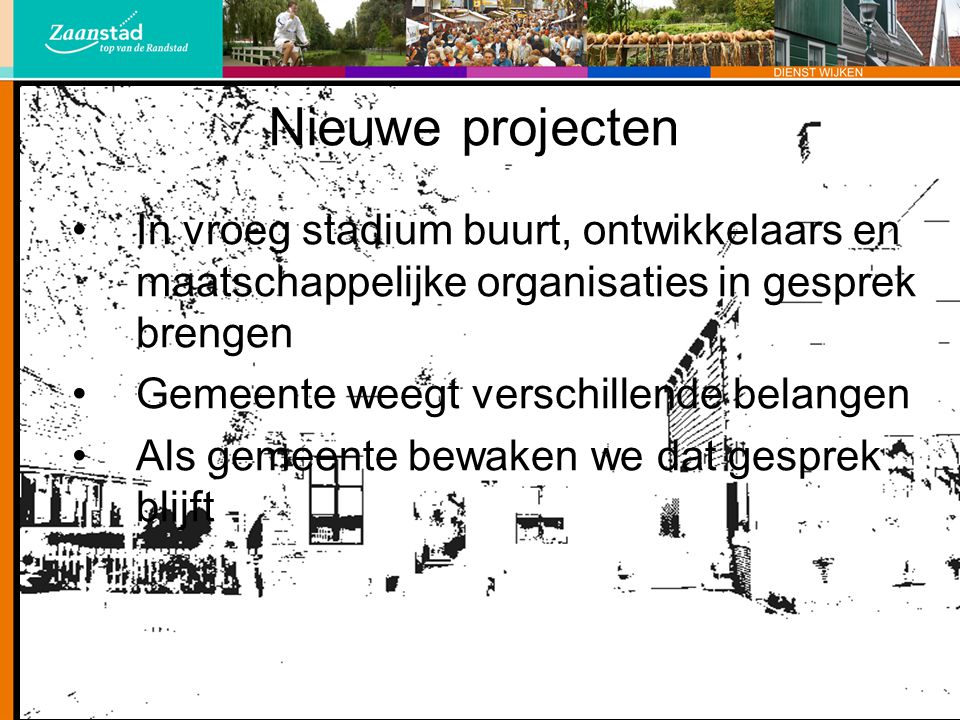 Nieuwe projecten In vroeg stadium buurt, ontwikkelaars en maatschappelijke organisaties in gesprek brengen.