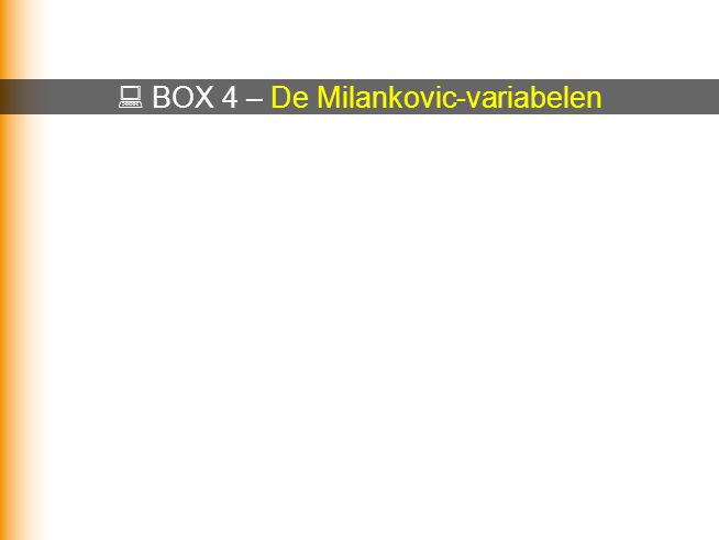  BOX 4 – De Milankovic-variabelen