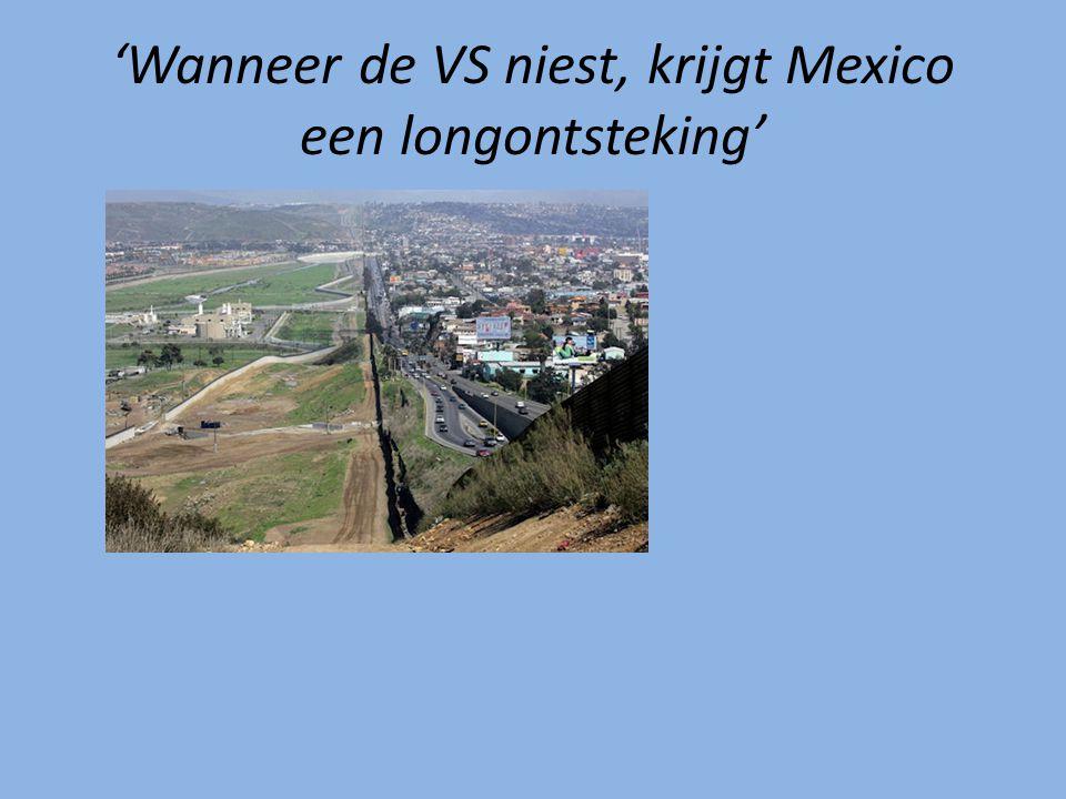 'Wanneer de VS niest, krijgt Mexico een longontsteking'