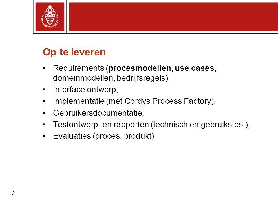 Op te leveren Requirements (procesmodellen, use cases, domeinmodellen, bedrijfsregels) Interface ontwerp,