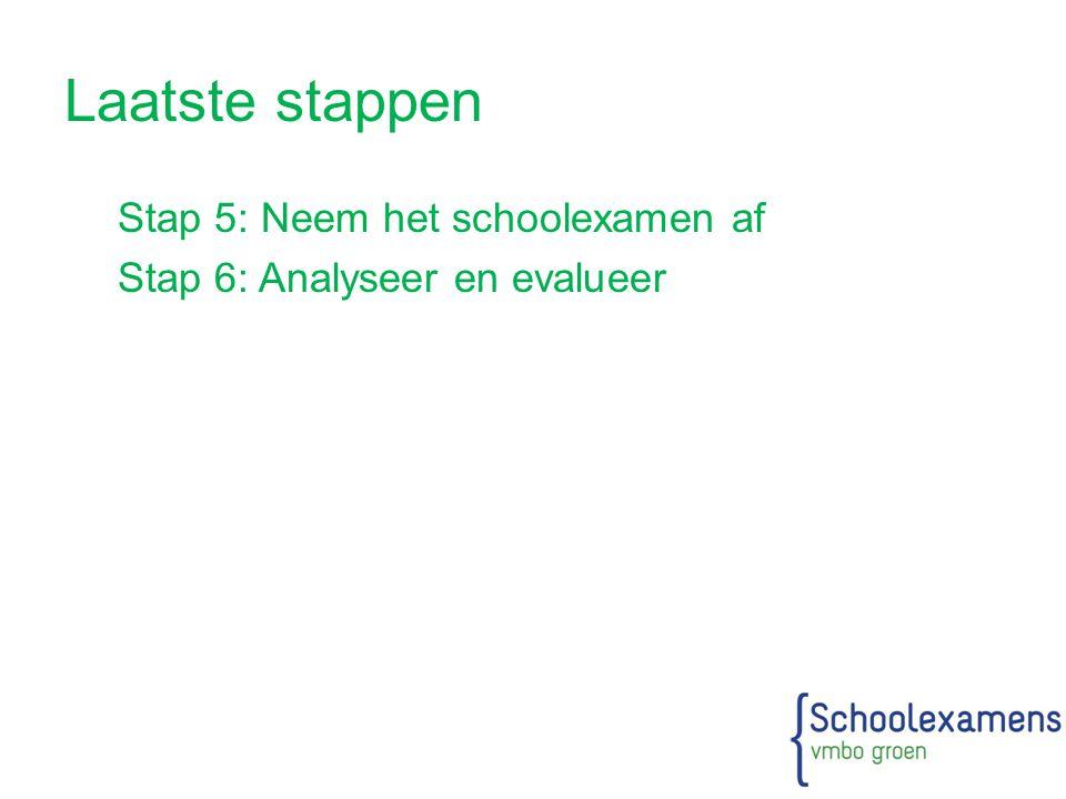 Laatste stappen Stap 5: Neem het schoolexamen af Stap 6: Analyseer en evalueer