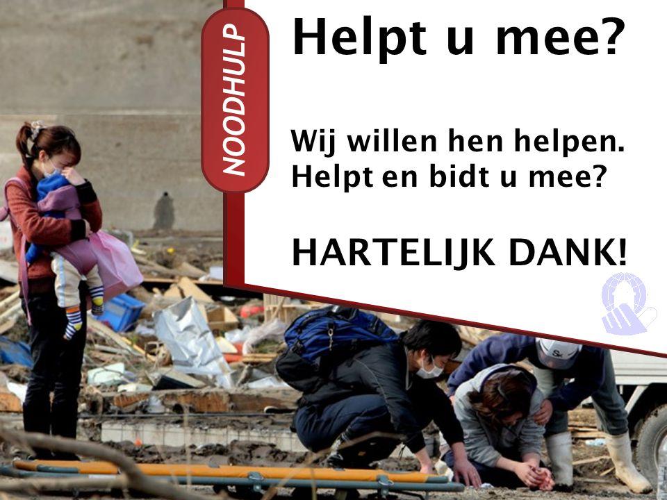 Helpt u mee HARTELIJK DANK! NOODHULP Wij willen hen helpen.