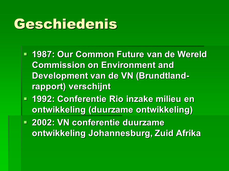 Geschiedenis 1987: Our Common Future van de Wereld Commission on Environment and Development van de VN (Brundtland-rapport) verschijnt.