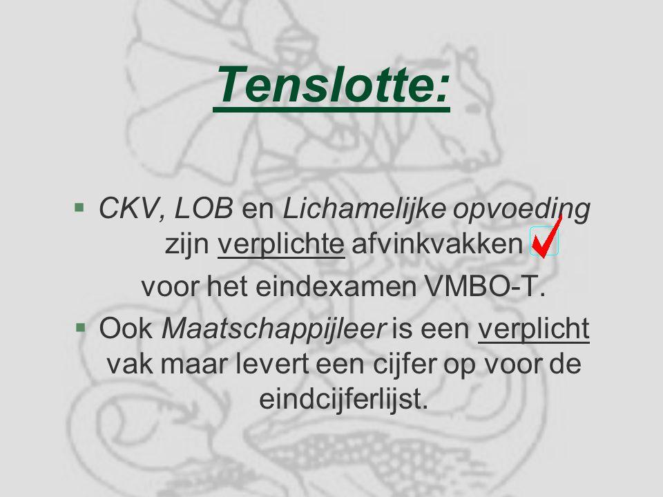 Tenslotte: CKV, LOB en Lichamelijke opvoeding zijn verplichte afvinkvakken. voor het eindexamen VMBO-T.