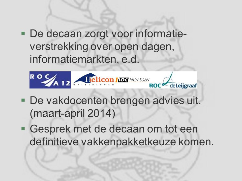 De decaan zorgt voor informatie- verstrekking over open dagen, informatiemarkten, e.d.