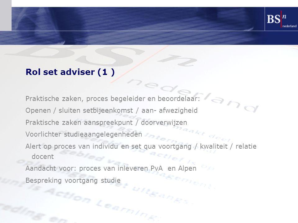 Rol set adviser (1 ) Praktische zaken, proces begeleider en beoordelaar: Openen / sluiten setbijeenkomst / aan- afwezigheid.