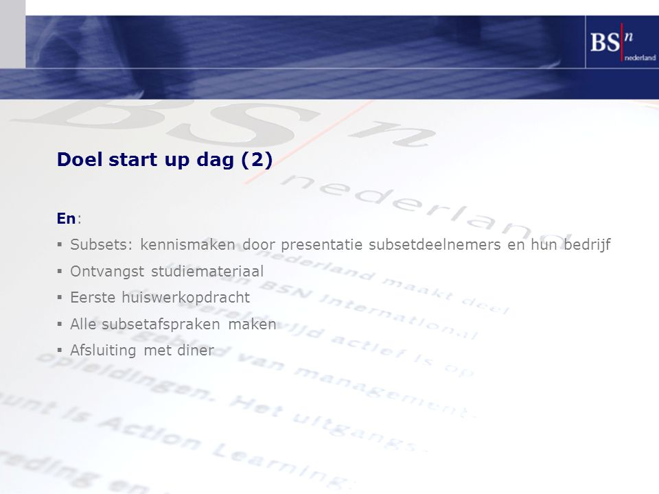 Doel start up dag (2) En: Subsets: kennismaken door presentatie subsetdeelnemers en hun bedrijf. Ontvangst studiemateriaal.