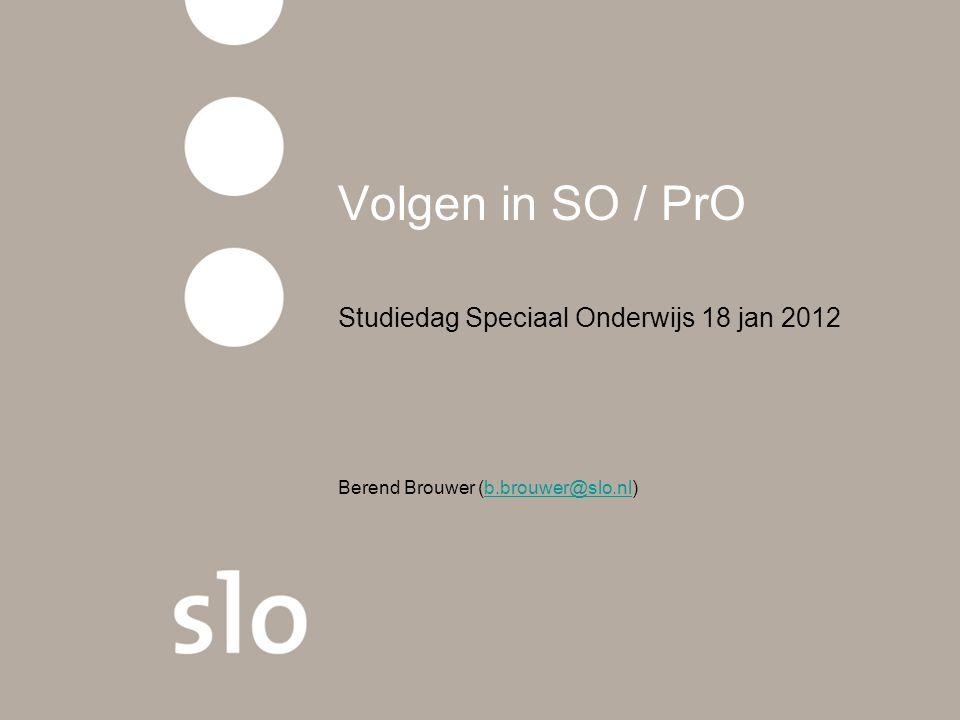 Volgen in SO / PrO Studiedag Speciaal Onderwijs 18 jan 2012