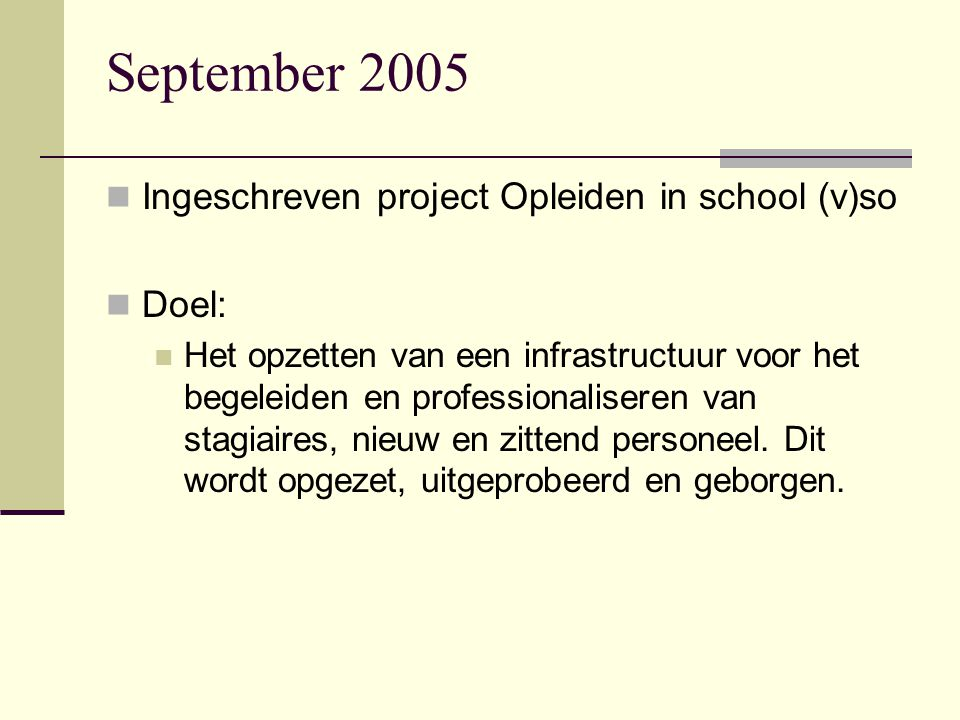 September 2005 Ingeschreven project Opleiden in school (v)so Doel: