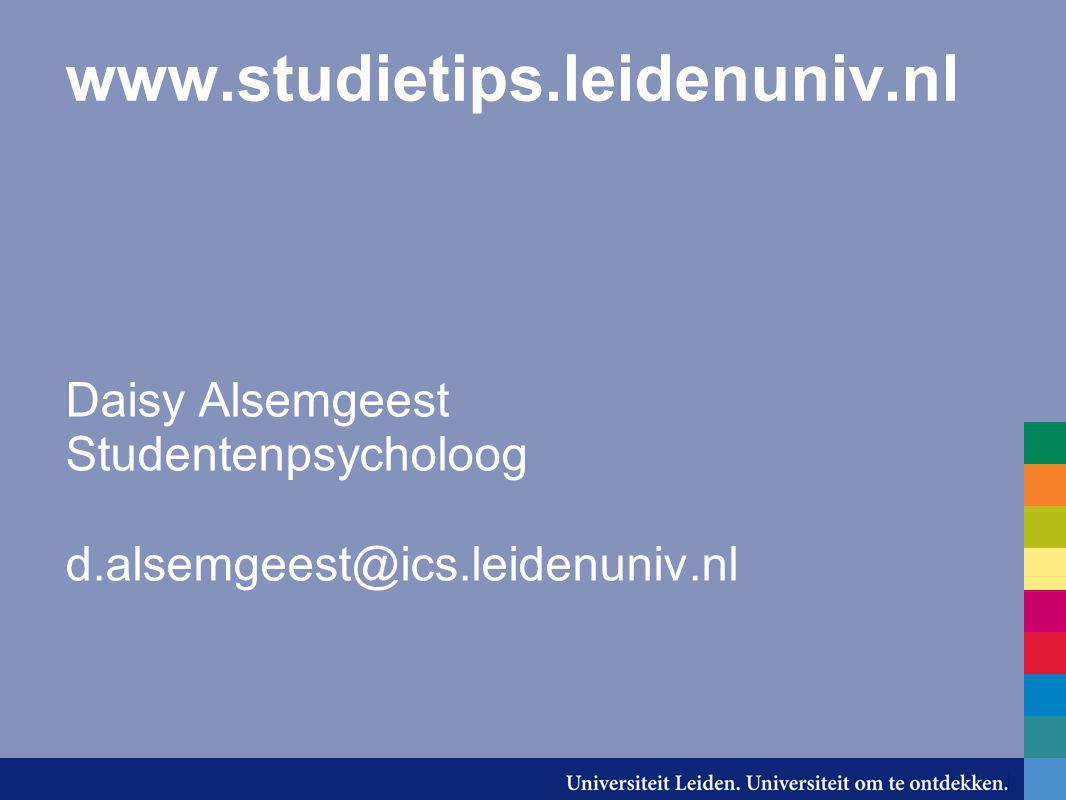 www.studietips.leidenuniv.nl Daisy Alsemgeest Studentenpsycholoog