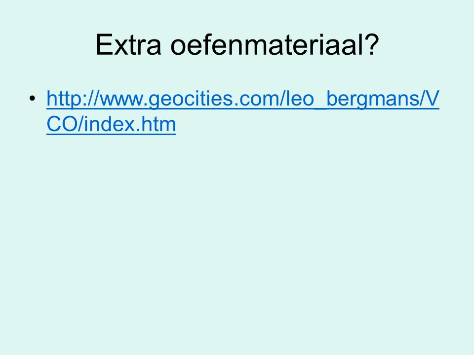 Extra oefenmateriaal http://www.geocities.com/leo_bergmans/VCO/index.htm