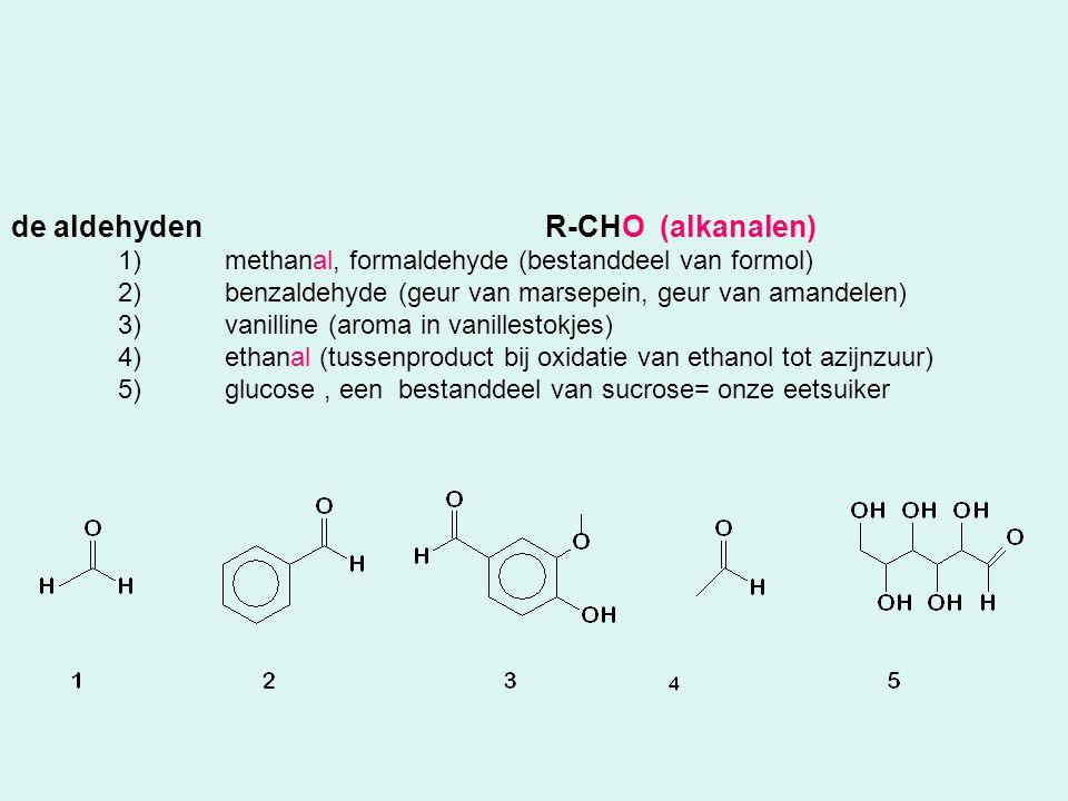 de aldehyden R-CHO (alkanalen)
