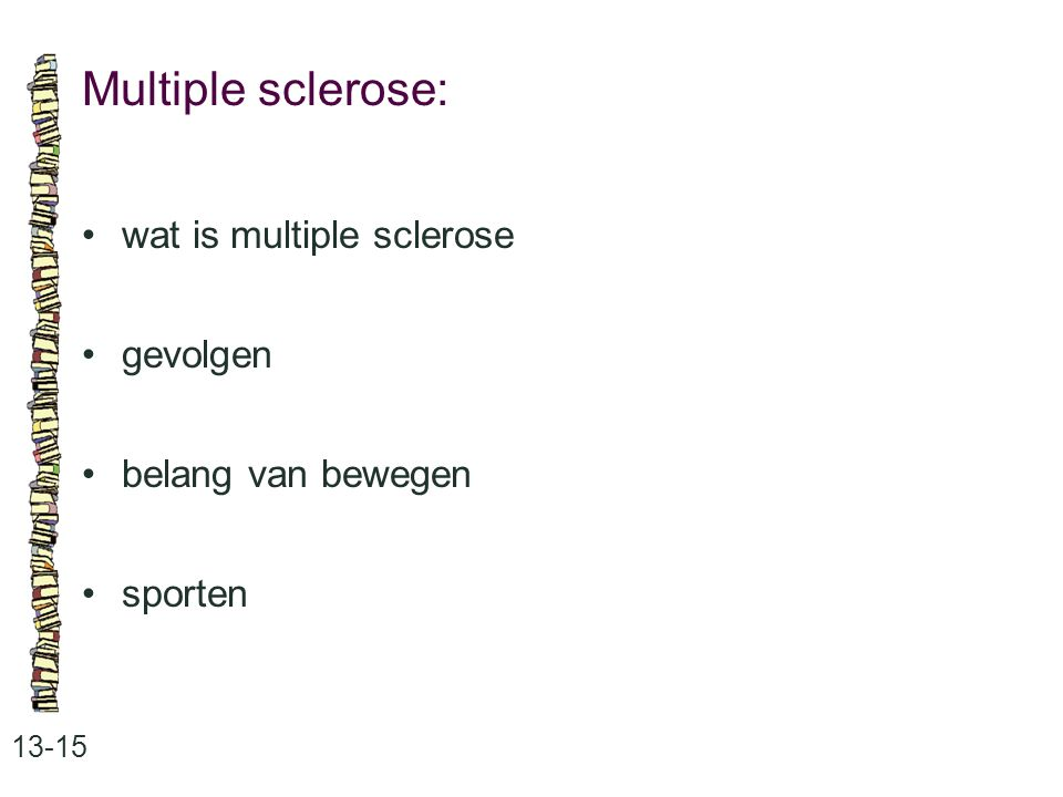 Multiple sclerose: • wat is multiple sclerose • gevolgen