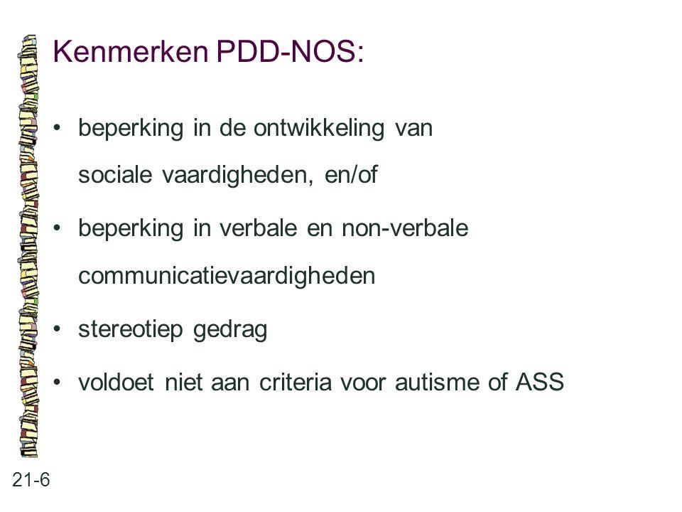 Kenmerken PDD-NOS: • beperking in de ontwikkeling van sociale vaardigheden, en/of. • beperking in verbale en non-verbale communicatievaardigheden.